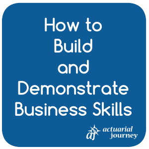 42 - Build and Demonstrate Business Skills (Actuarial Journey)